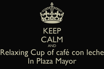 20130910152835-keep-calm-and-relaxing-cup-of-cafe-con-leche-in-plaza-mayor-40.png